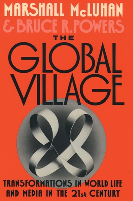 The Global Village: Transformations in World Life and Media in the 21st Century - McLuhan, Marshall, and Powers, Bruce R
