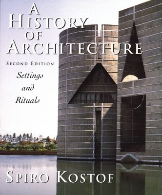 A History of Architecture: Settings and Rituals - Kostof, Spiro, and Castillo, Gregory (Revised by)