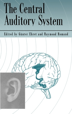 The Central Auditory System - Ehret, Romand (Editor), and Ehret, Gunter, and Romand, Raymond (Editor)