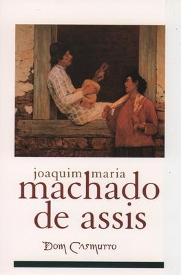 Dom Casmurro - Joaquim Maria Machado de Assis, and De Assis, Maria M, and Machado De Assis, Joaquim Maria