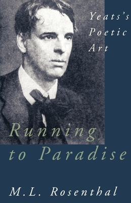 Running to Paradise: Yeats's Poetic Art - Rosenthal, M L
