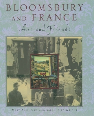 Bloomsbury and France: Art and Friends - Caws, Mary Ann, and Wright, Sarah Bird