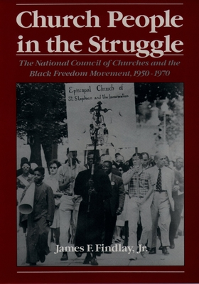Church People in the Struggle: The National Council of Churches and the Black Freedom Movement, 1950-1970 - Findlay, James F