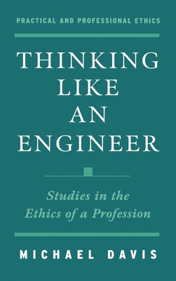 Thinking Like an Engineer: Studies in the Ethics of a Profession - Davis, Michael, and Association for Practice and Professional Ethics
