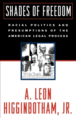 Shades of Freedom: Racial Politics and Presumptions of the American Legal Process Race and the American Legal Process, Volume II - Higginbotham, A Leon, Jr.