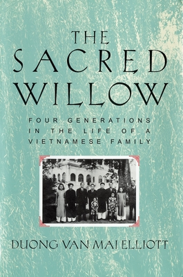 The Sacred Willow: Four Generations in the Life of a Vietnamese Family - Elliott, Duong Van Mai