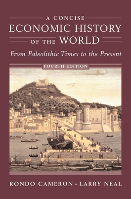 A Concise Economic History of the World: From Paleolithic Times to the Present - Cameron, Rondo, and Neal, Larry, and Neal, Larry