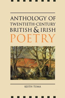 Anthology of Twentieth-Century British and Irish Poetry - Tuma, Keith (Editor)