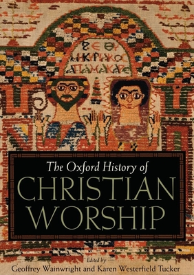 The Oxford History of Christian Worship - Wainwright, Geoffrey (Editor), and Westerfield Tucker, Karen B (Editor)