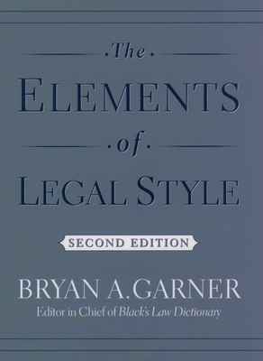 The Elements of Legal Style - Garner, Bryan A, President