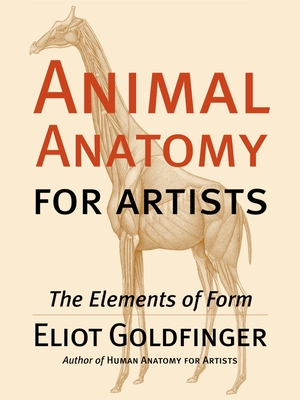 Animal Anatomy for Artists: The Elements of Form - Goldfinger, Eliot
