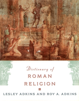 Dictionary of Roman Religion - Adkins, Lesley, and Adkins, Roy a