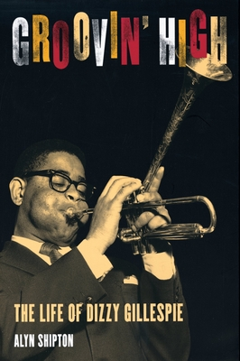 Groovin' High: The Life of Dizzy Gillespie - Shipton, Alyn L