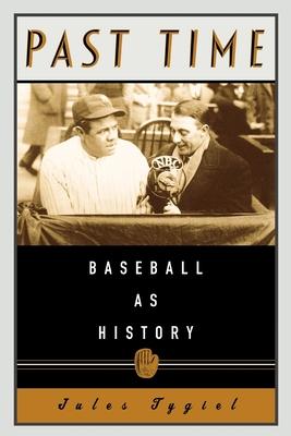 Past Time: Baseball as History - Tygiel, Jules