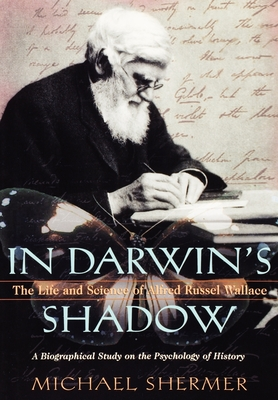 In Darwin's Shadow: The Life and Science of Alfred Russel Wallace: A Biographical Study on the Psychology of History - Shermer, Michael
