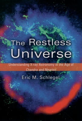 The Restless Universe: Understanding X-Ray Astronomy in the Age of Chandra and Newton - Schlegel, Eric M