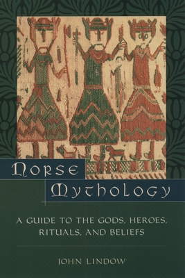 Norse Mythology: A Guide to the Gods, Heroes, Rituals, and Beliefs - Lindow, John