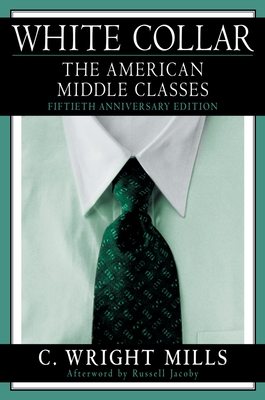 White Collar: The American Middle Classes - Mills, C Wright, and Jacoby, Russell, Professor (Afterword by)