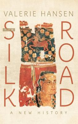 The Silk Road: A New History - Hansen, Valerie