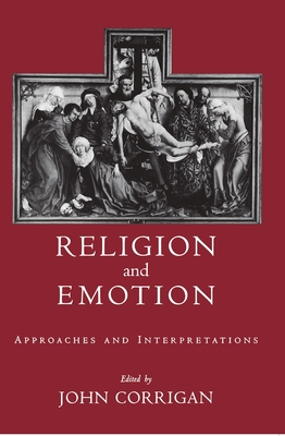 Religion and Emotion: Approaches and Interpretations - Corrigan, John (Editor)