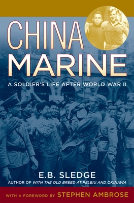 China Marine: An Infantryman's Life After World War II - Sledge, E B, and Ambrose, Stephen E (Foreword by)