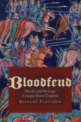 Bloodfeud: Murder and Revenge in Anglo-Saxon England - Fletcher, Richard A