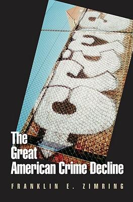 The Great American Crime Decline - Zimring, Franklin E