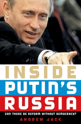 Inside Putin's Russia: Can There Be Reform Without Democracy? - Jack, Andrew