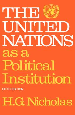The United Nations as a Political Institution - Nicholas, H G