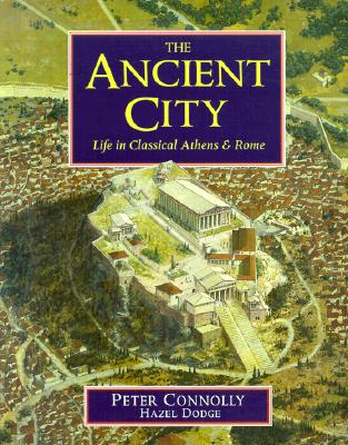 The Ancient City: Life in Classical Athens and Rome - Connolly, Peter, and Dodge, Hazel, Dr.