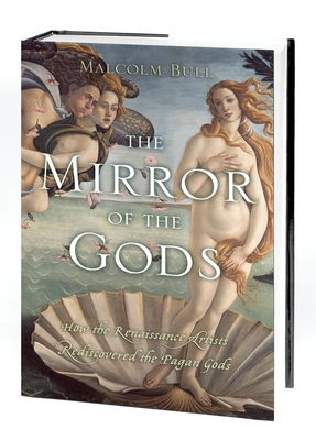 The Mirror of the Gods: How Renaissance Artists Rediscovered the Pagan Gods - Bull, Malcolm