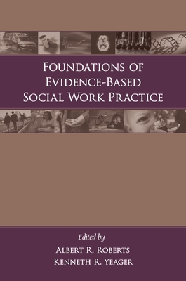 Foundations of Evidence-Based Social Work Practice - Roberts, Albert R, PH.D. (Editor), and Yeager, Kenneth (Editor)