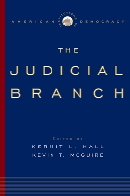 The Judicial Branch - Hall, Kermit L, President (Editor), and McGuire, Kevin T (Editor)
