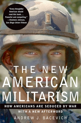 The New American Militarism: How Americans Are Seduced by War - Bacevich, Andrew J