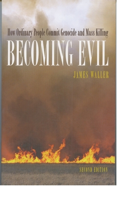 Becoming Evil: How Ordinary People Commit Genocide and Mass Killing - Waller, James