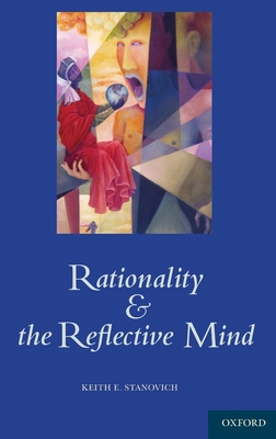 Rationality and the Reflective Mind - Stanovich, Keith E, Professor, PhD