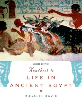Handbook to Life in Ancient Egypt - David, Rosalie, Dr.