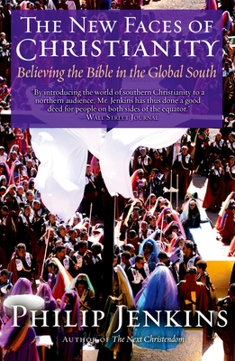 The New Faces of Christianity: Believing the Bible in the Global South - Jenkins, Philip