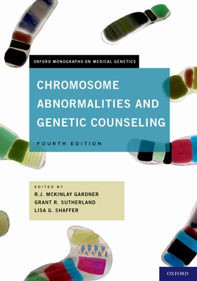 Chromosome Abnormalities and Genetic Counseling - Gardner, R J McKinlay, and Sutherland, Grant R, and Shaffer, Lisa G, President