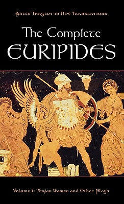 The Complete Euripides: Volume I: Trojan Women and Other Plays - Euripides, and Burian, Peter (Editor), and Shapiro, Alan (Editor)