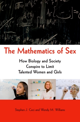 The Mathematics of Sex: How Biology and Society Conspire to Limit Talented Women and Girls - Ceci, Stephen J, PhD, and Williams, Wendy M, PhD