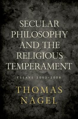 Secular Philosophy and the Religious Temperament: Essays 2002-2008 - Nagel, Thomas