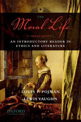 The Moral Life: An Introductory Reader in Ethics and Literature - Vaughn, Lewis, and Pojman, Louis
