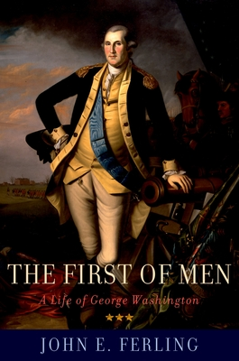 The First of Men: A Life of George Washington - Ferling, John E