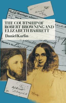 The Courtship of Robert Browning and Elizabeth Barrett - Karlin, Daniel