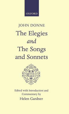 Elegies and the Songs and Sonnets - Donne, John, and Gardner, Helen (Commentaries by)