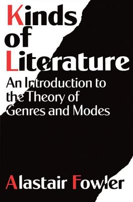 Kinds of Literature: An Introduction to the Theory of Genres and Modes - Fowler, Alastair