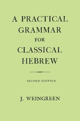 A Practical Grammar for Classical Hebrew - Weingreen, Jacob