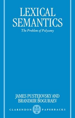 Lexical Semantics: The Problem of Polysemy - Pustejovsky, Boguraev, and Pustejovsky, James (Editor), and Boguraev, Branimir (Editor)