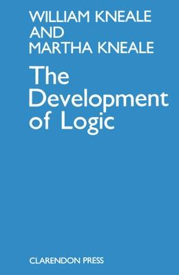 The Development of Logic - Kneale, William, and Kneale, Martha